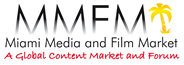 MMFM Miami Media and Film Market. A Global Content Market and Forum